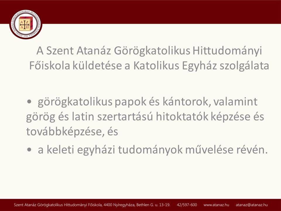 A Szent Atanáz Görögkatolikus Hittudományi Főiskola küldetése a Katolikus Egyház szolgálata