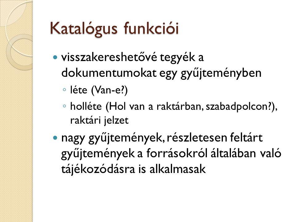 Katalógus funkciói visszakereshetővé tegyék a dokumentumokat egy gyűjteményben. léte (Van-e )