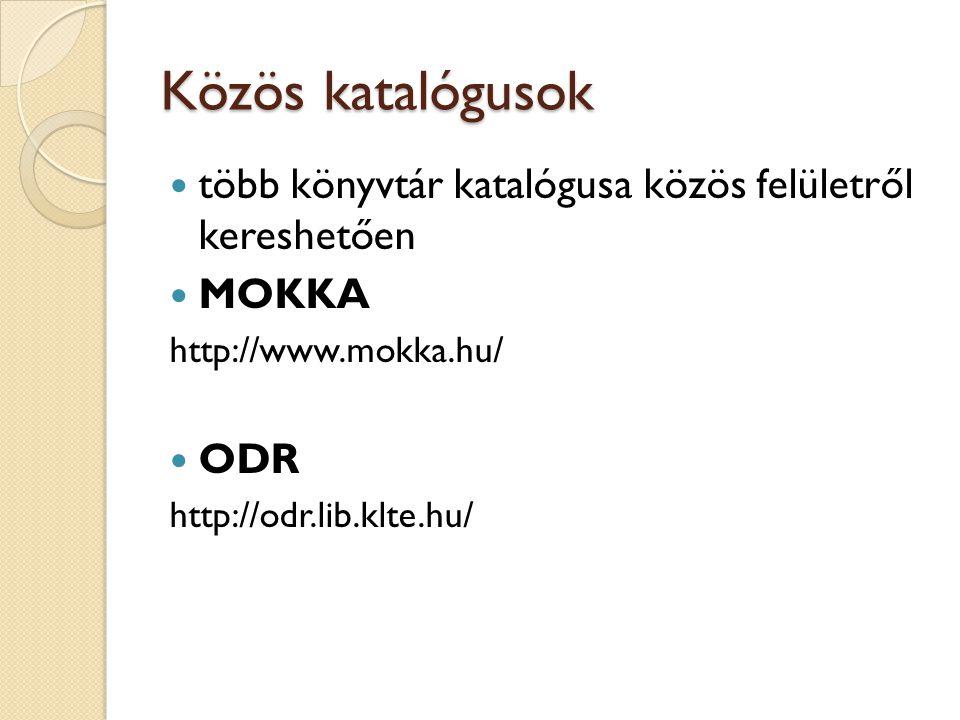 Közös katalógusok több könyvtár katalógusa közös felületről kereshetően. MOKKA. http://www.mokka.hu/