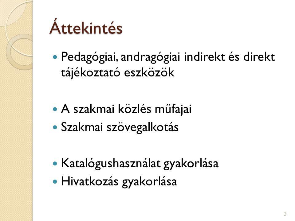 Áttekintés Pedagógiai, andragógiai indirekt és direkt tájékoztató eszközök. A szakmai közlés műfajai.