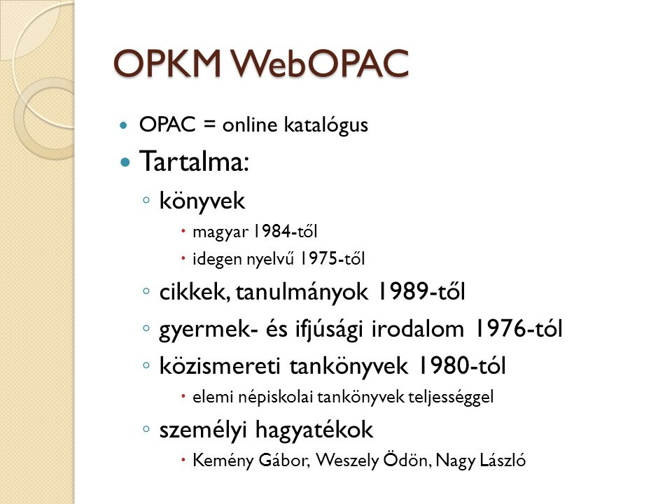 OPKM WebOPAC Tartalma: könyvek cikkek, tanulmányok 1989-től