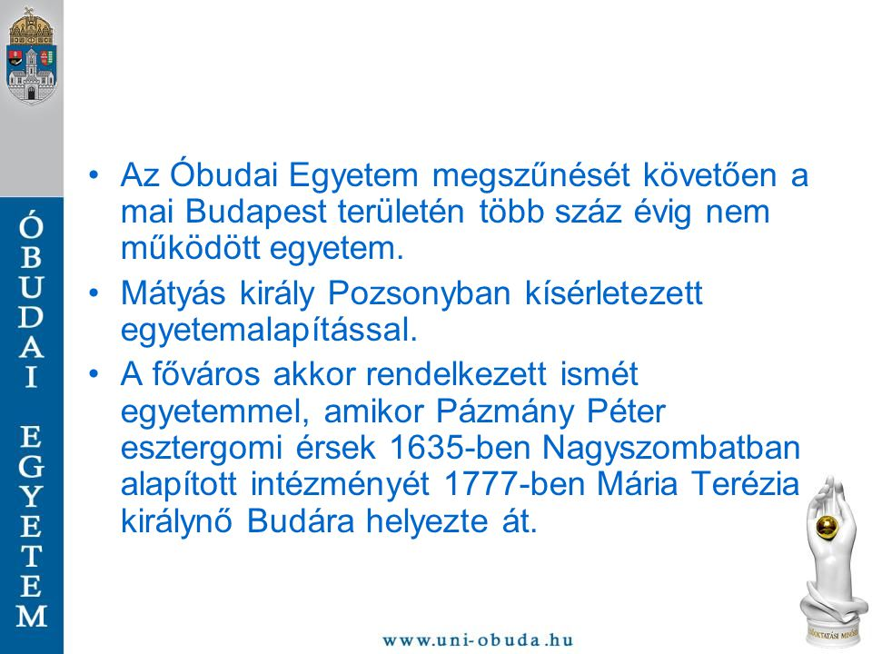 Az Óbudai Egyetem megszűnését követően a mai Budapest területén több száz évig nem működött egyetem.