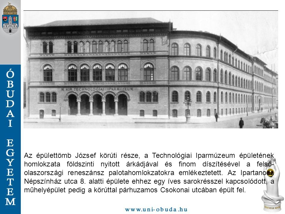 Az épülettömb József körúti része, a Technológiai Iparmúzeum épületének homlokzata földszinti nyitott árkádjával és finom díszítésével a felső-olaszországi reneszánsz palotahomlokzatokra emlékeztetett.