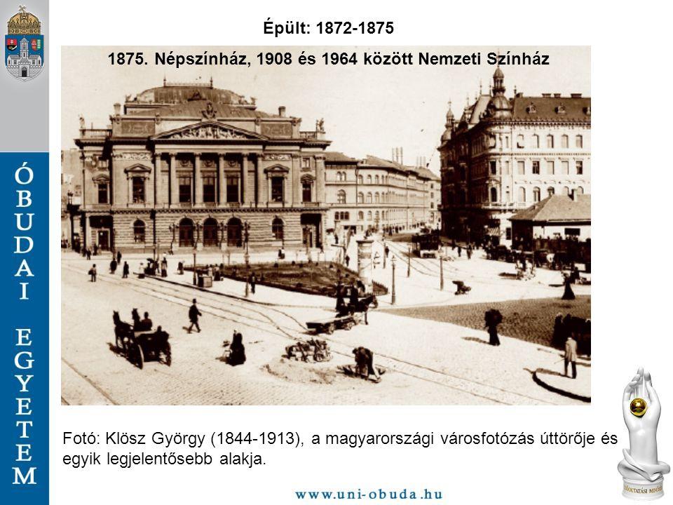 1875. Népszínház, 1908 és 1964 között Nemzeti Színház