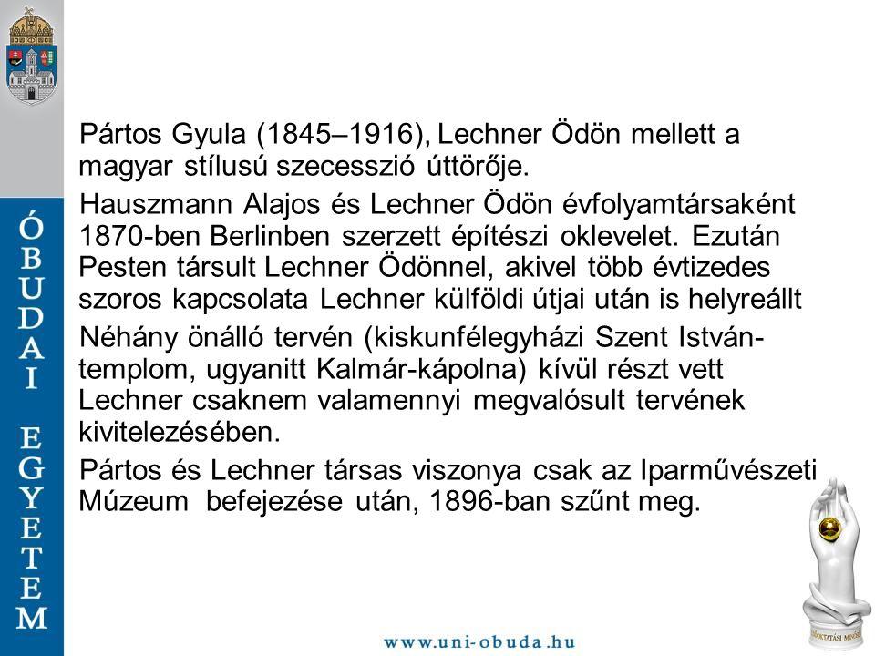 Pártos Gyula (1845–1916), Lechner Ödön mellett a magyar stílusú szecesszió úttörője.