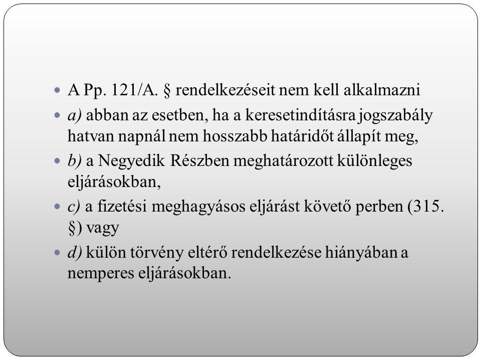 A Pp. 121/A. § rendelkezéseit nem kell alkalmazni