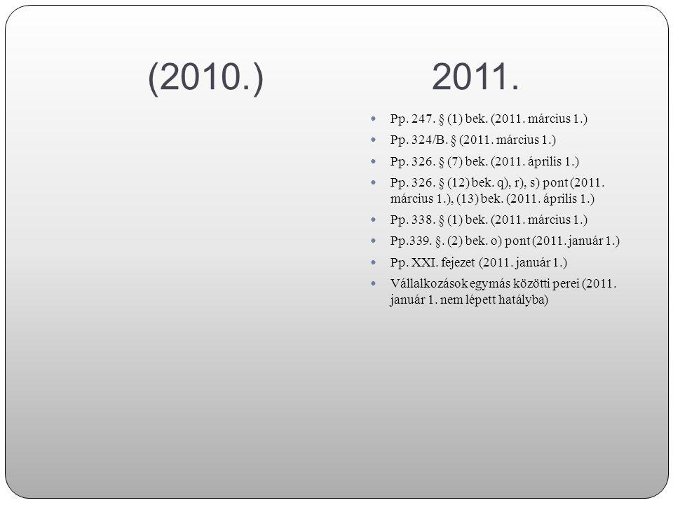 (2010.) 2011. Pp. 247. § (1) bek. (2011. március 1.) Pp. 324/B. § (2011. március 1.)