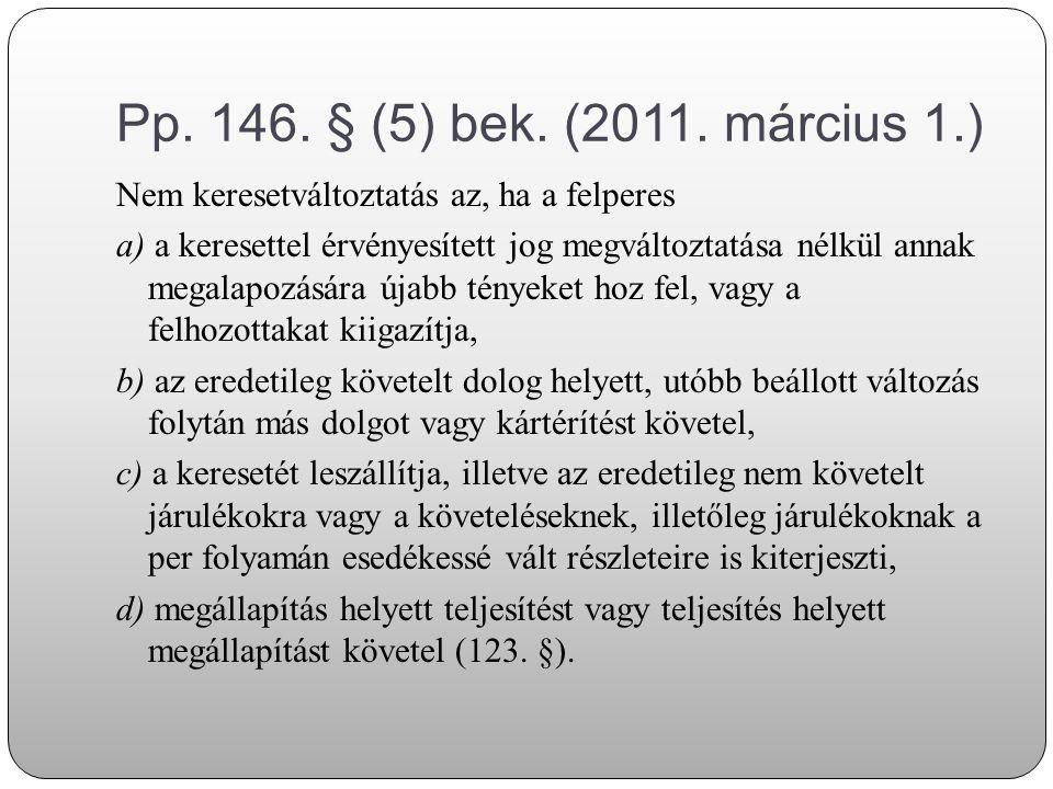 Pp. 146. § (5) bek. (2011. március 1.) Nem keresetváltoztatás az, ha a felperes.