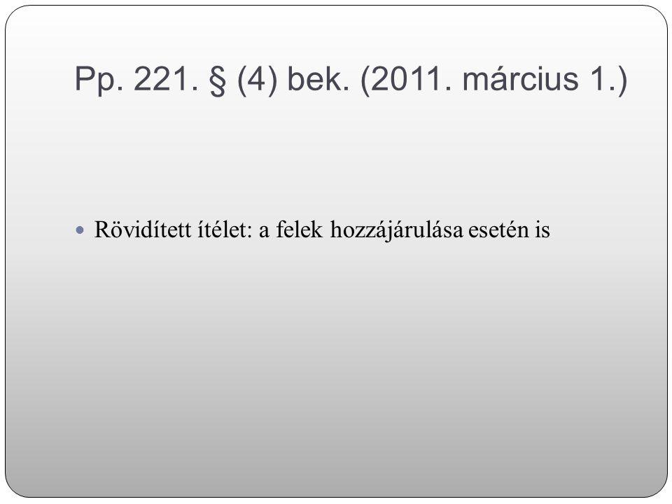 Pp. 221. § (4) bek. (2011. március 1.) Rövidített ítélet: a felek hozzájárulása esetén is
