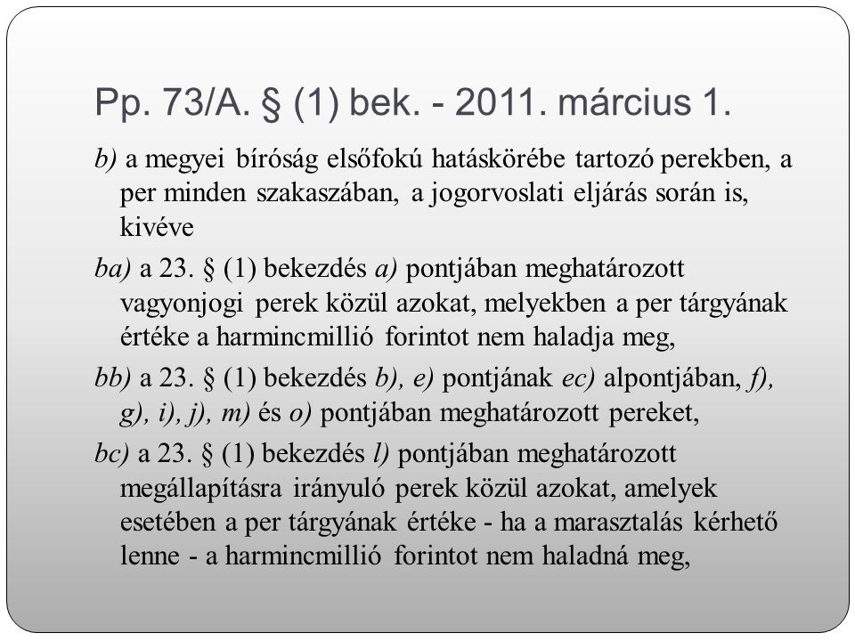 Pp. 73/A. § (1) bek. - 2011. március 1.