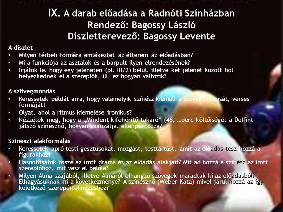 IX. A darab előadása a Radnóti Színházban Rendező: Bagossy László Díszletterevező: Bagossy Levente
