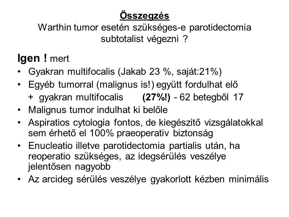Összegzés Warthin tumor esetén szükséges-e parotidectomia subtotalist végezni