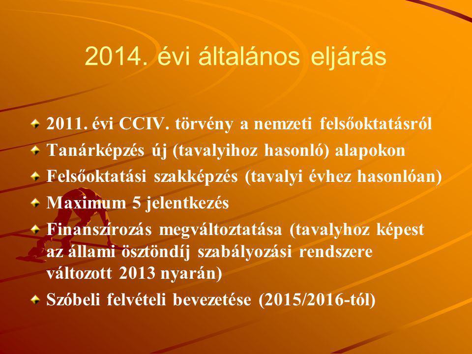 2014. évi általános eljárás 2011. évi CCIV. törvény a nemzeti felsőoktatásról. Tanárképzés új (tavalyihoz hasonló) alapokon.