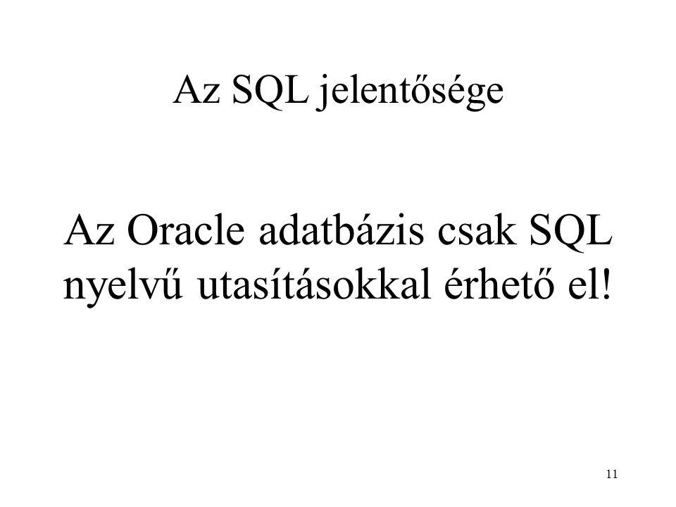 Az Oracle adatbázis csak SQL nyelvű utasításokkal érhető el!