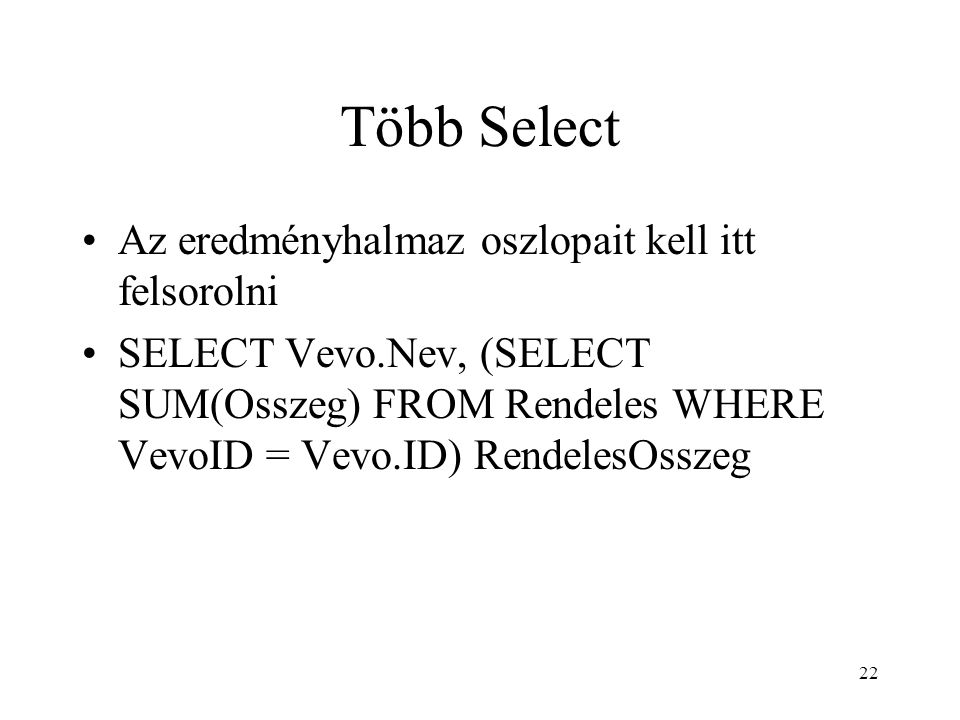 Több Select Az eredményhalmaz oszlopait kell itt felsorolni