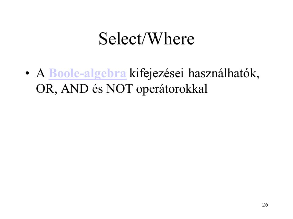 Select/Where A Boole-algebra kifejezései használhatók, OR, AND és NOT operátorokkal