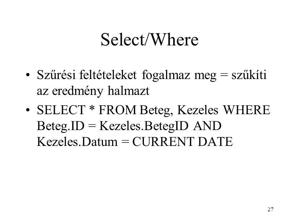 Select/Where Szűrési feltételeket fogalmaz meg = szűkíti az eredmény halmazt.
