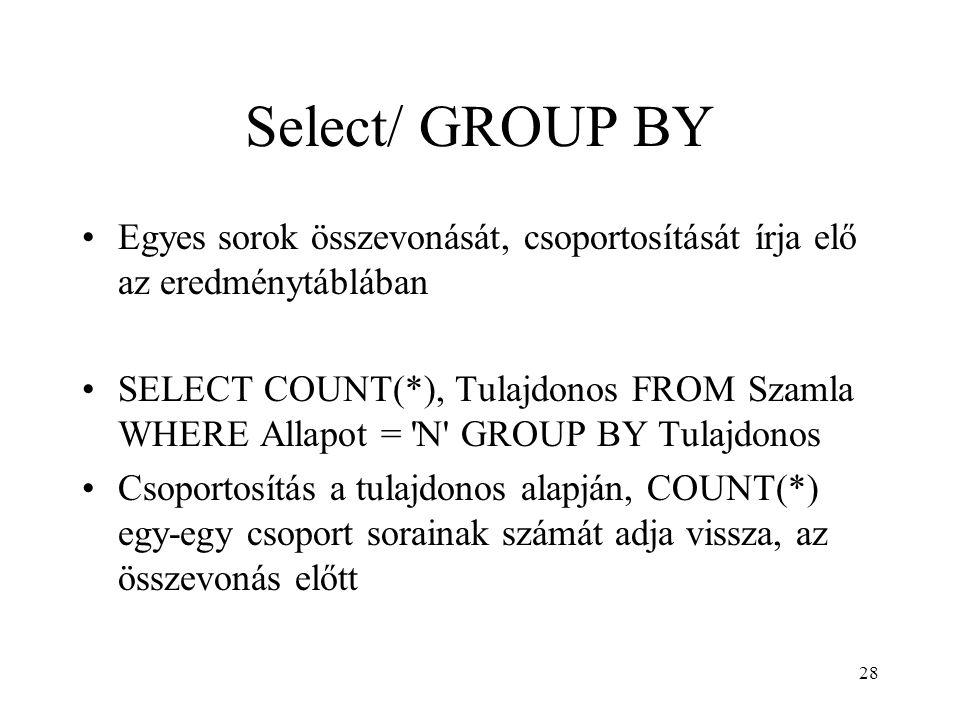 Select/ GROUP BY Egyes sorok összevonását, csoportosítását írja elő az eredménytáblában.