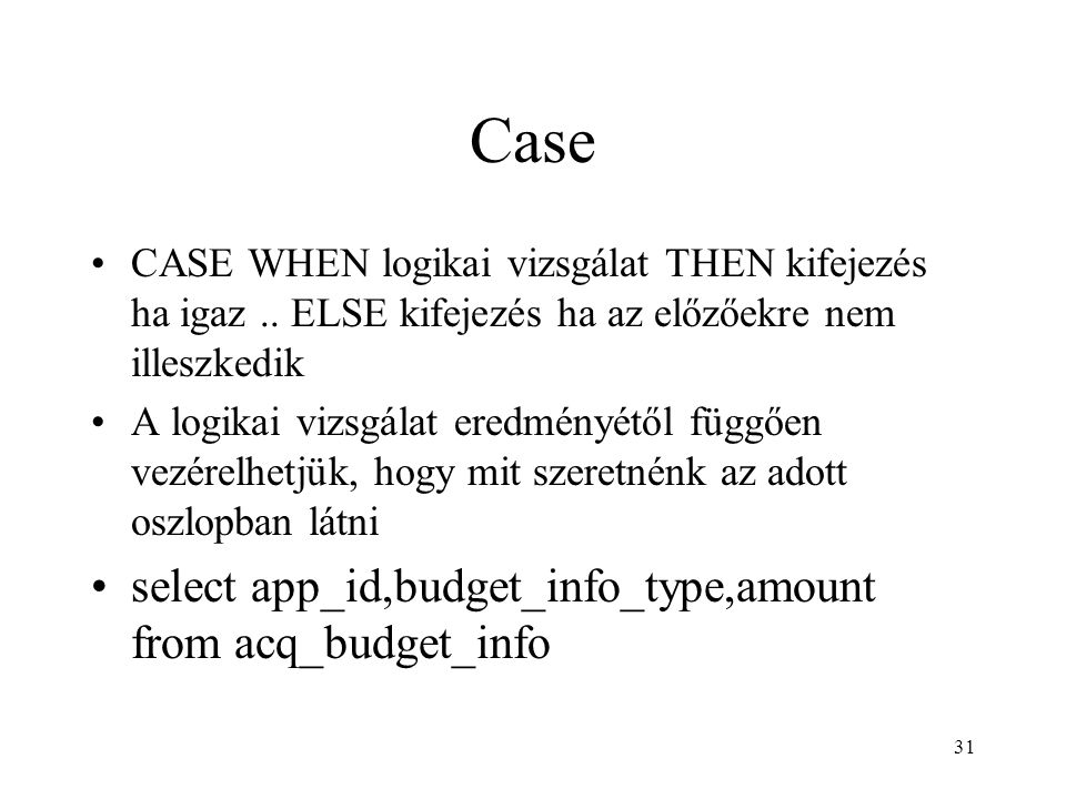 Case select app_id,budget_info_type,amount from acq_budget_info