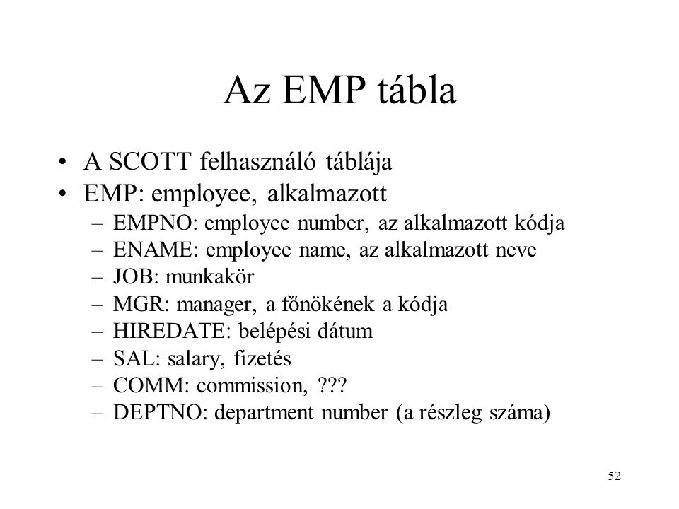 Az EMP tábla A SCOTT felhasználó táblája EMP: employee, alkalmazott
