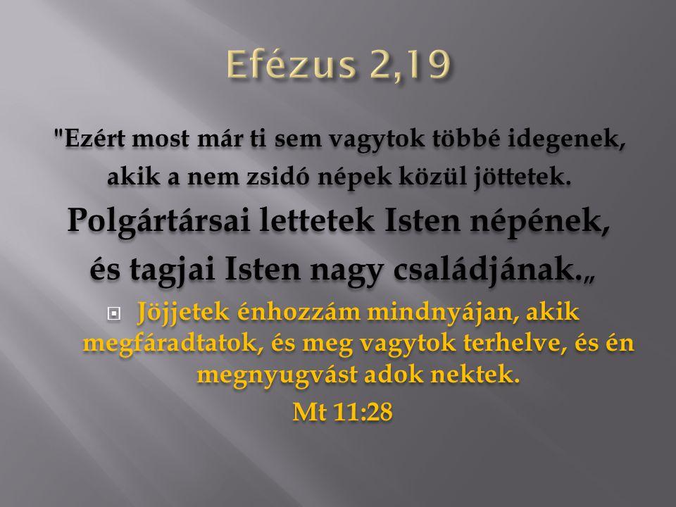 Efézus 2,19 Polgártársai lettetek Isten népének,