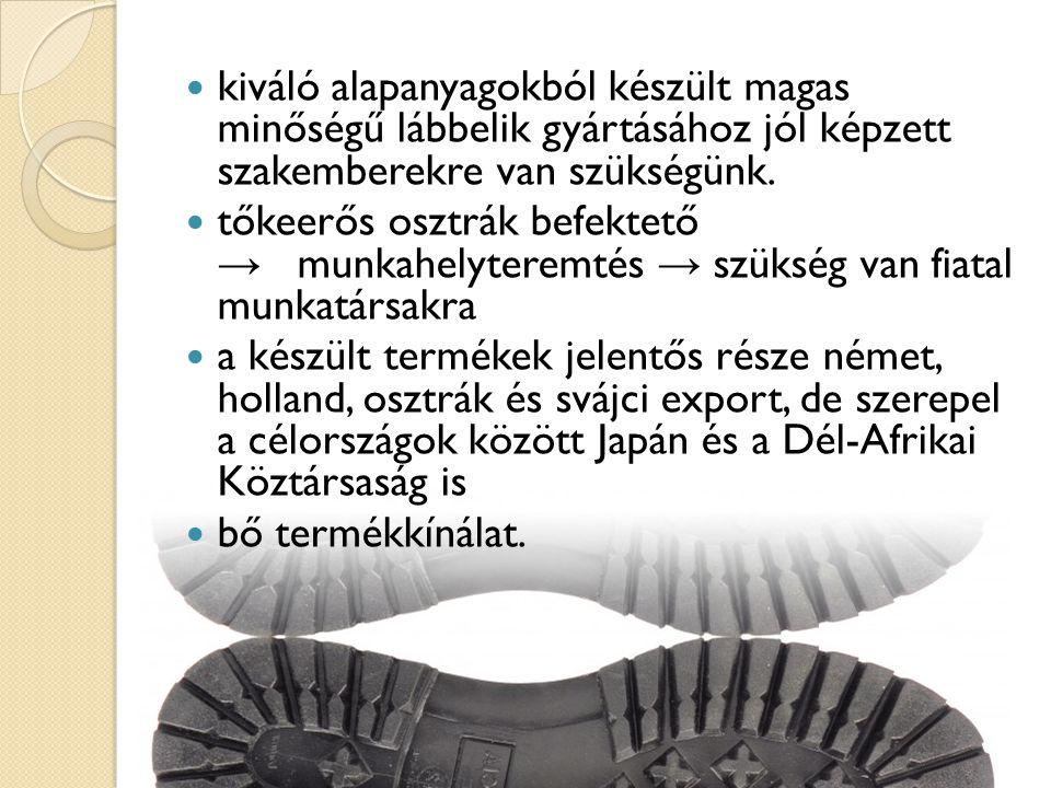 kiváló alapanyagokból készült magas minőségű lábbelik gyártásához jól képzett szakemberekre van szükségünk.