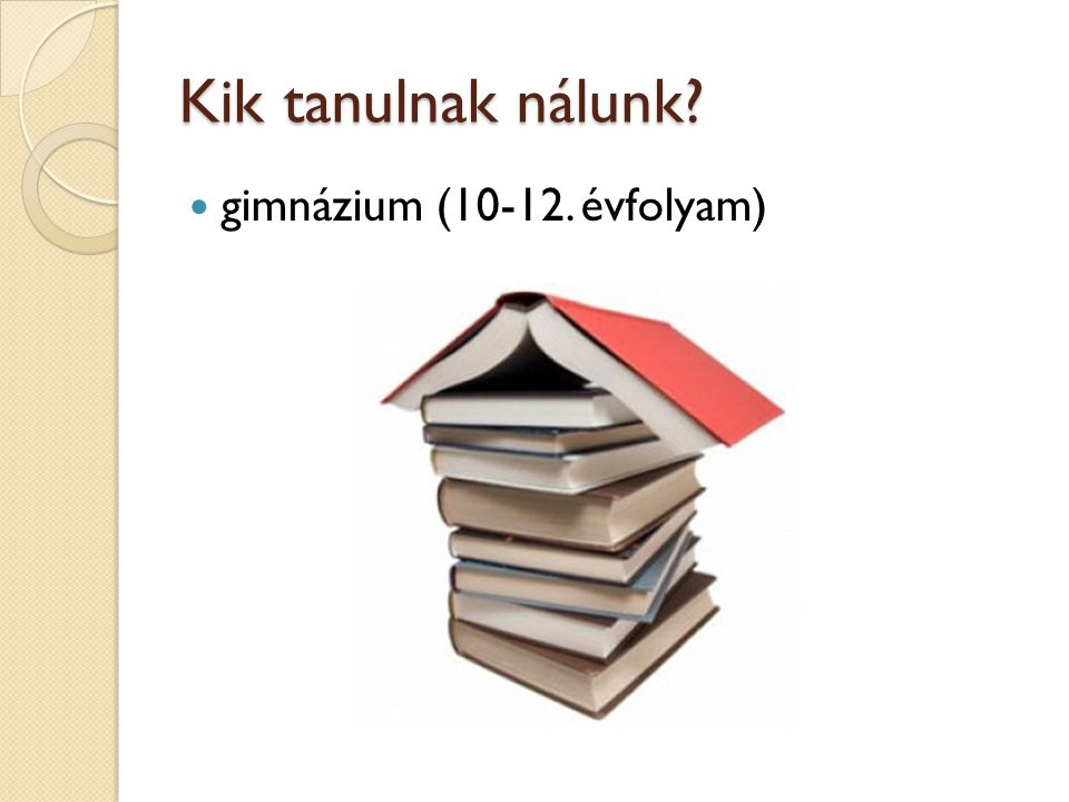 Kik tanulnak nálunk gimnázium (10-12. évfolyam)