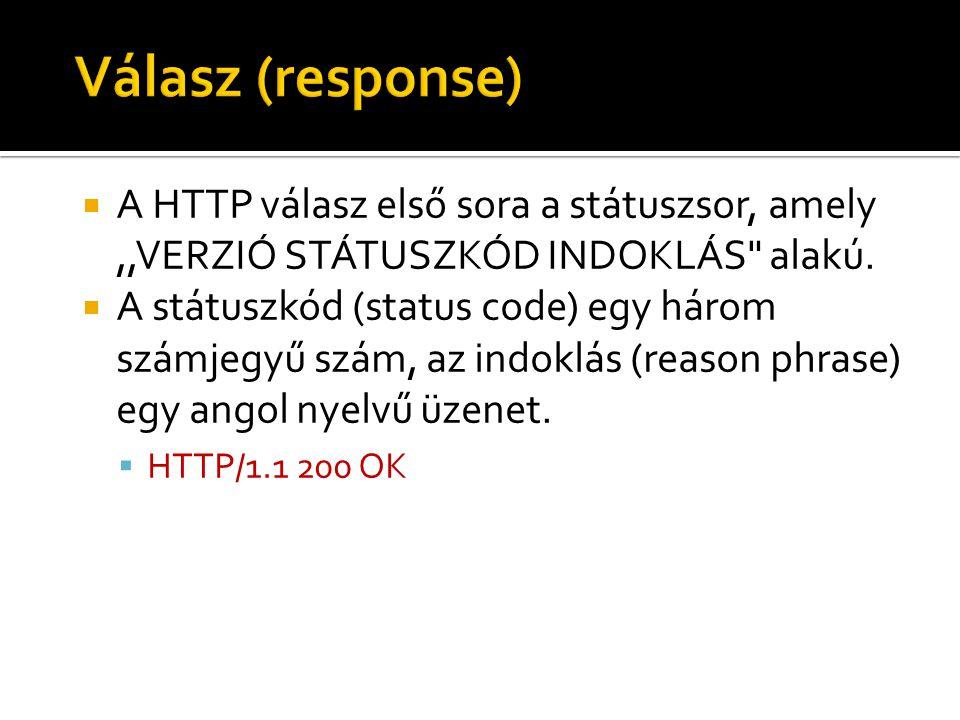 Válasz (response) A HTTP válasz első sora a státuszsor, amely ,,VERZIÓ STÁTUSZKÓD INDOKLÁS alakú.