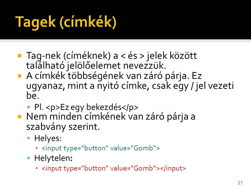Tagek (címkék) Tag-nek (címéknek) a < és > jelek között található jelölőelemet nevezzük.