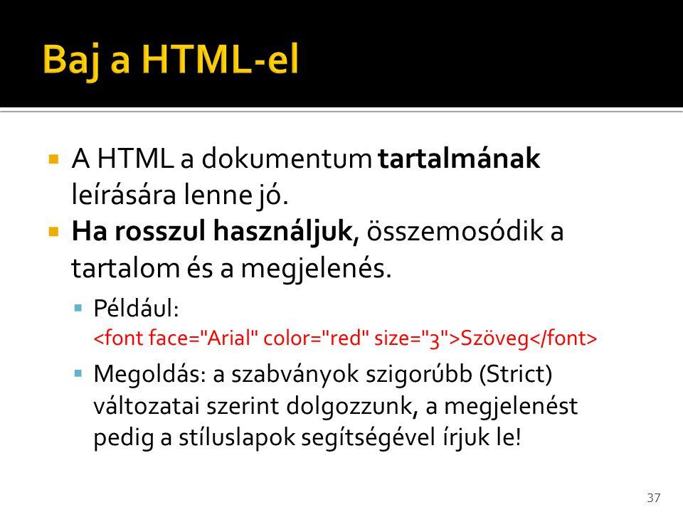 Baj a HTML-el A HTML a dokumentum tartalmának leírására lenne jó.