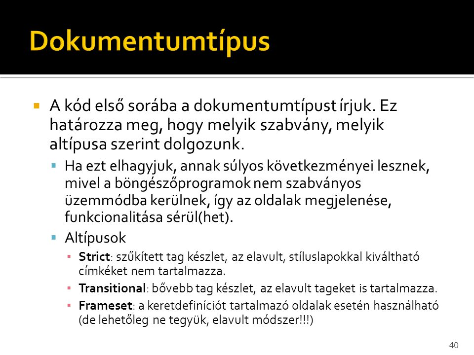Dokumentumtípus A kód első sorába a dokumentumtípust írjuk. Ez határozza meg, hogy melyik szabvány, melyik altípusa szerint dolgozunk.