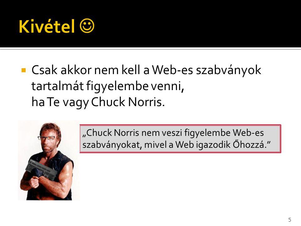 Kivétel  Csak akkor nem kell a Web-es szabványok tartalmát figyelembe venni, ha Te vagy Chuck Norris.