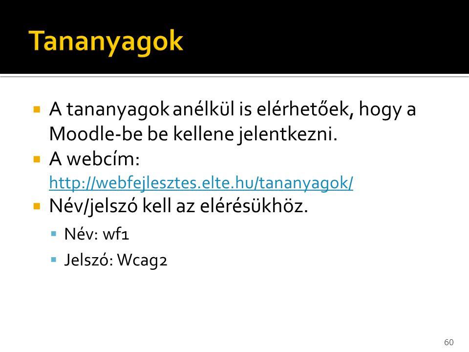 Tananyagok A tananyagok anélkül is elérhetőek, hogy a Moodle-be be kellene jelentkezni. A webcím: http://webfejlesztes.elte.hu/tananyagok/