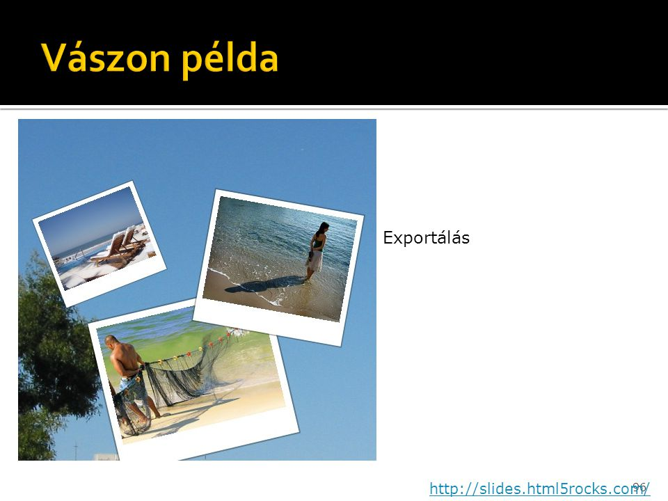 Vászon példa Exportálás http://slides.html5rocks.com/