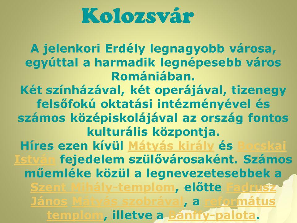 Kolozsvár A jelenkori Erdély legnagyobb városa, egyúttal a harmadik legnépesebb város Romániában.