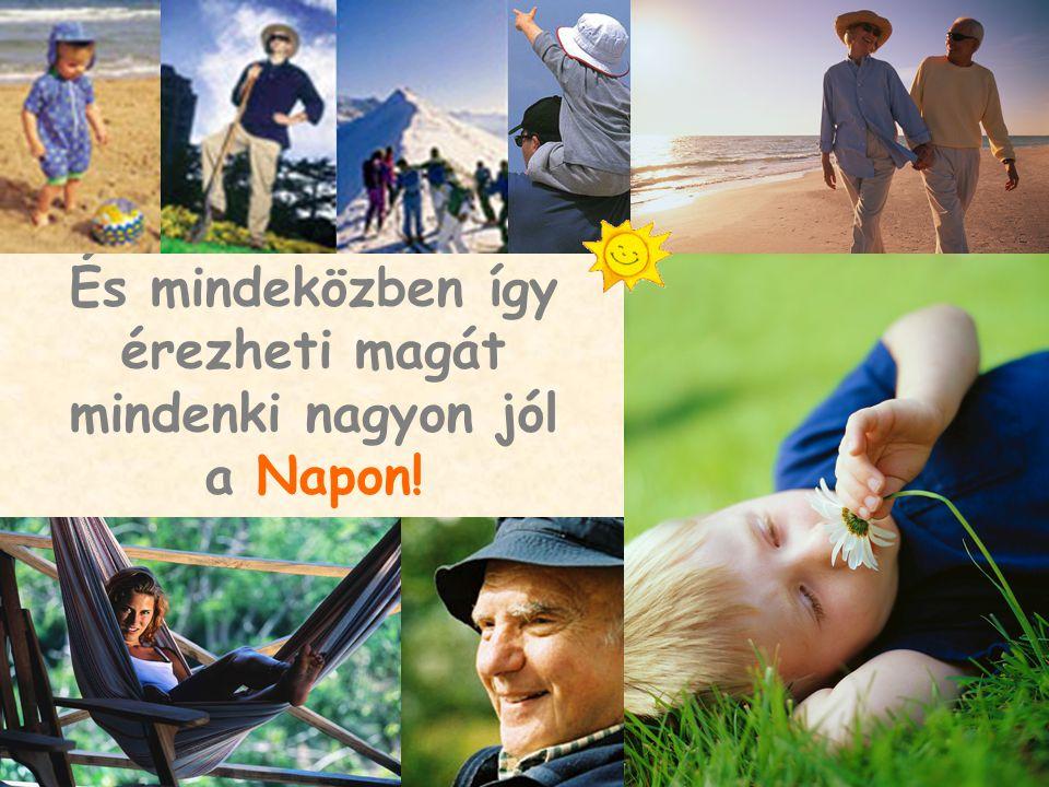 És mindeközben így érezheti magát mindenki nagyon jól a Napon!