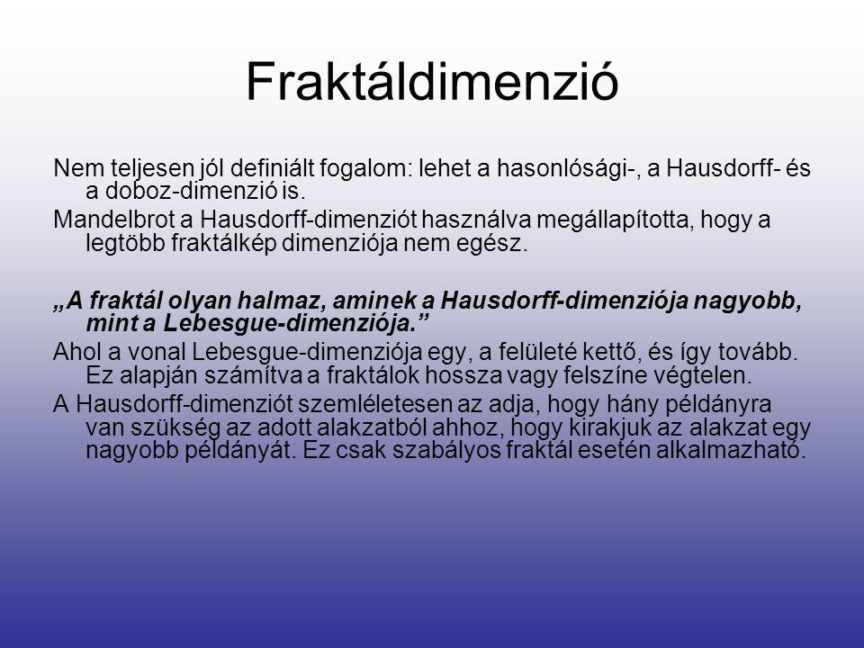 Fraktáldimenzió Nem teljesen jól definiált fogalom: lehet a hasonlósági-, a Hausdorff- és a doboz-dimenzió is.
