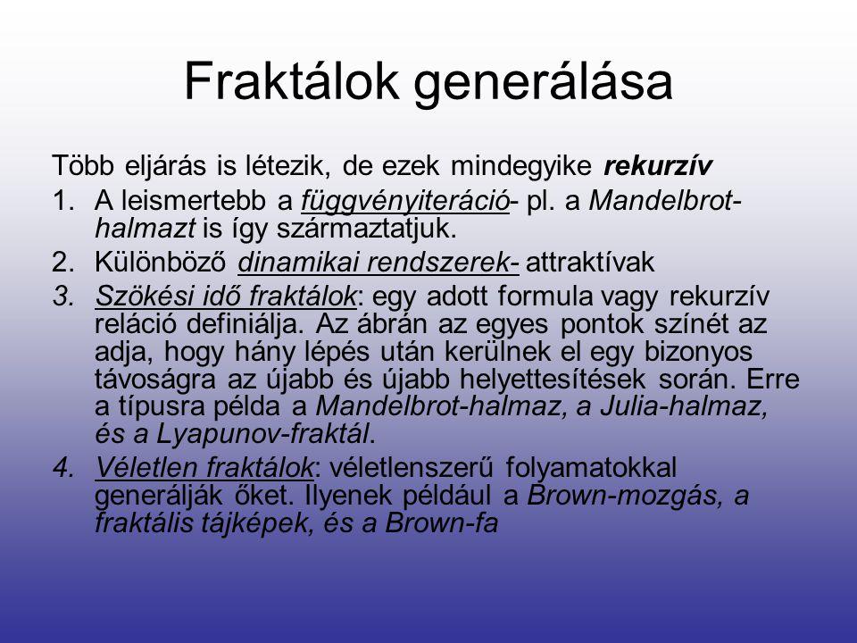 Fraktálok generálása Több eljárás is létezik, de ezek mindegyike rekurzív.
