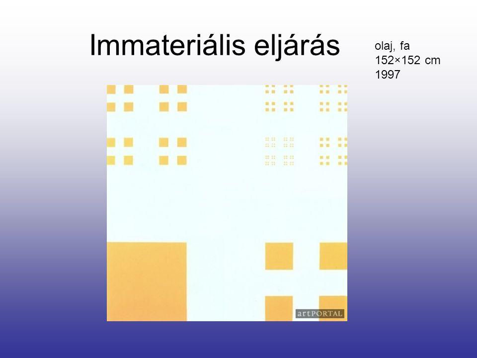Immateriális eljárás olaj, fa 152×152 cm 1997