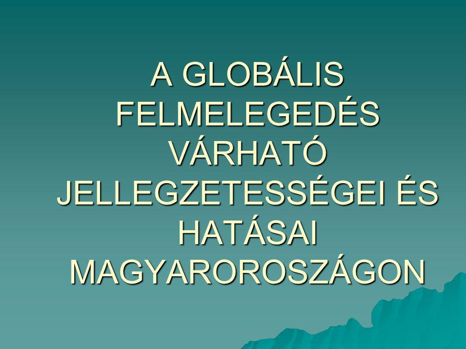 A GLOBÁLIS FELMELEGEDÉS VÁRHATÓ JELLEGZETESSÉGEI ÉS HATÁSAI MAGYAROROSZÁGON