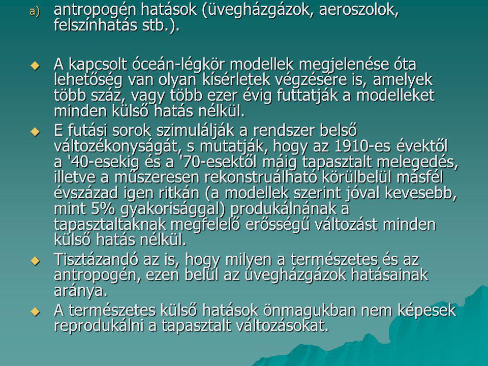 antropogén hatások (üvegházgázok, aeroszolok, felszínhatás stb.).