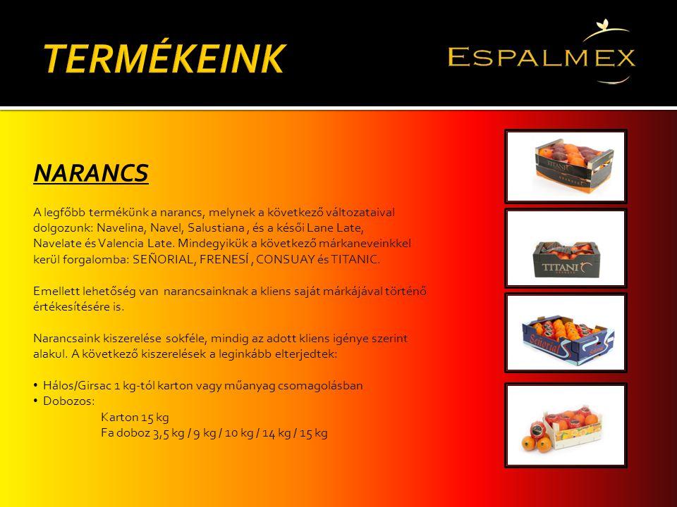 TERMÉKEINK NARANCS. A legfőbb termékünk a narancs, melynek a következő változataival dolgozunk: Navelina, Navel, Salustiana , és a késői Lane Late,