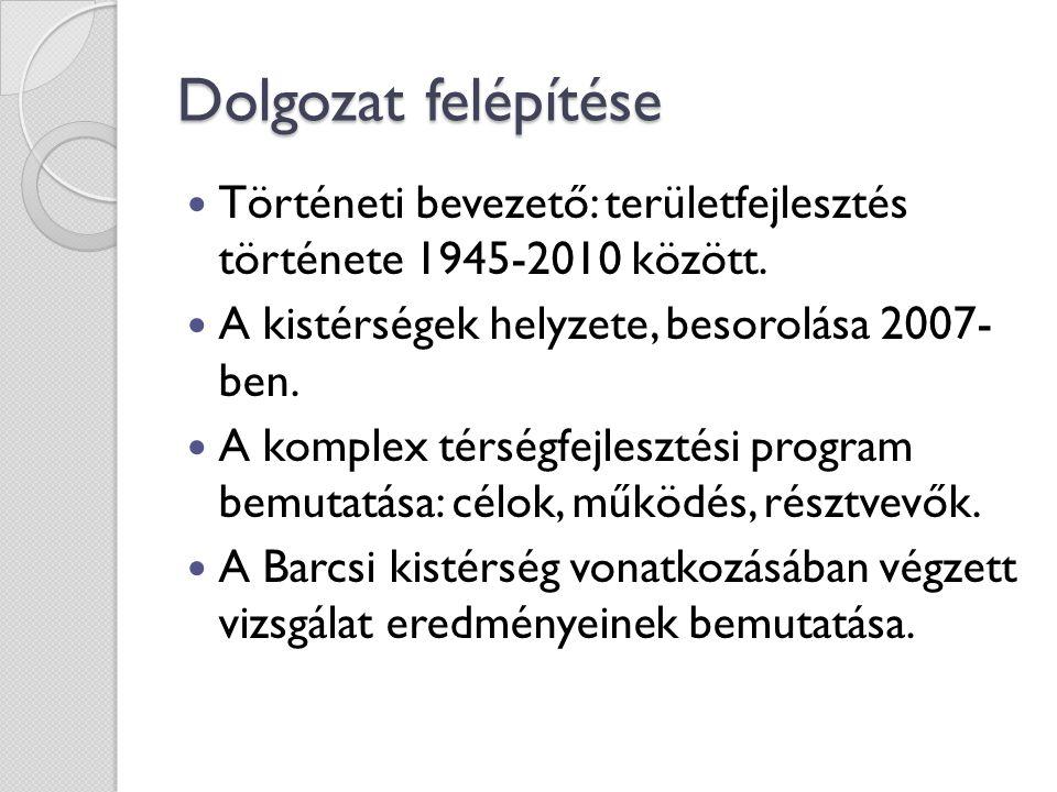 Dolgozat felépítése Történeti bevezető: területfejlesztés története 1945-2010 között. A kistérségek helyzete, besorolása 2007- ben.