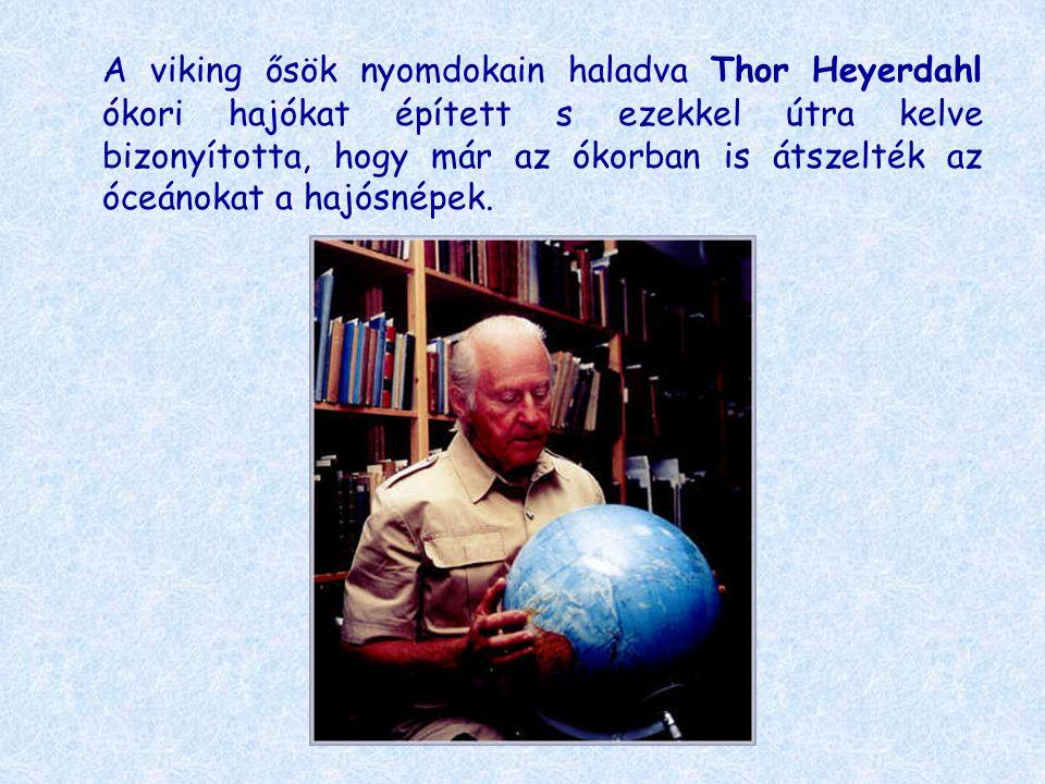 A viking ősök nyomdokain haladva Thor Heyerdahl ókori hajókat épített s ezekkel útra kelve bizonyította, hogy már az ókorban is átszelték az óceánokat a hajósnépek.