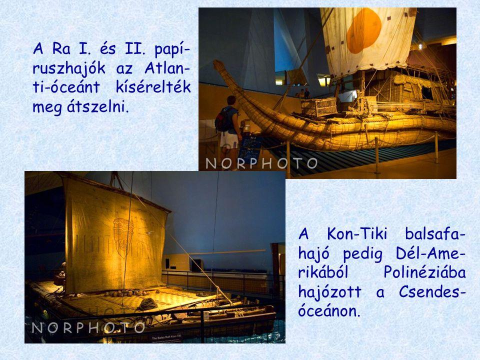 A Ra I. és II. papí-ruszhajók az Atlan-ti-óceánt kísérelték meg átszelni.