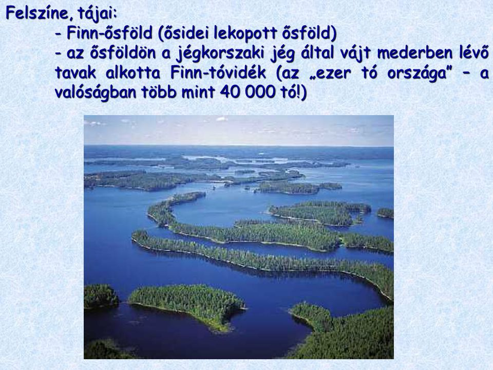 Felszíne, tájai: - Finn-ősföld (ősidei lekopott ősföld)