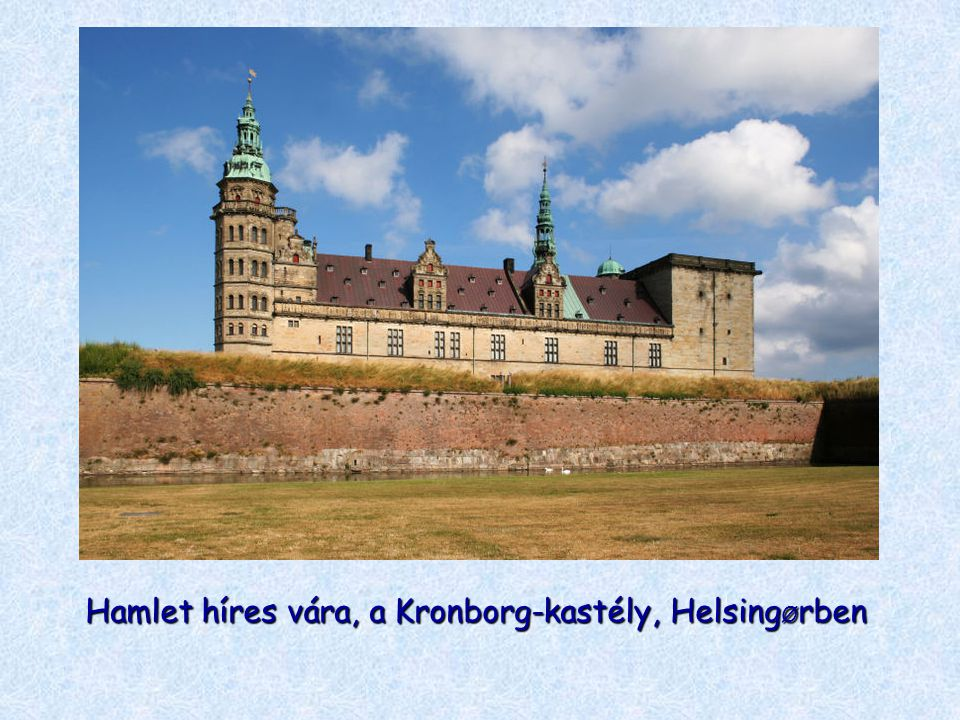 Hamlet híres vára, a Kronborg-kastély, HelsingØrben