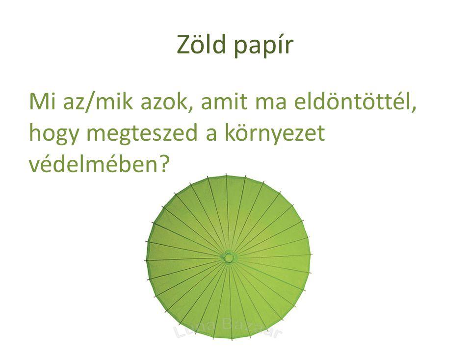 Zöld papír Mi az/mik azok, amit ma eldöntöttél, hogy megteszed a környezet védelmében