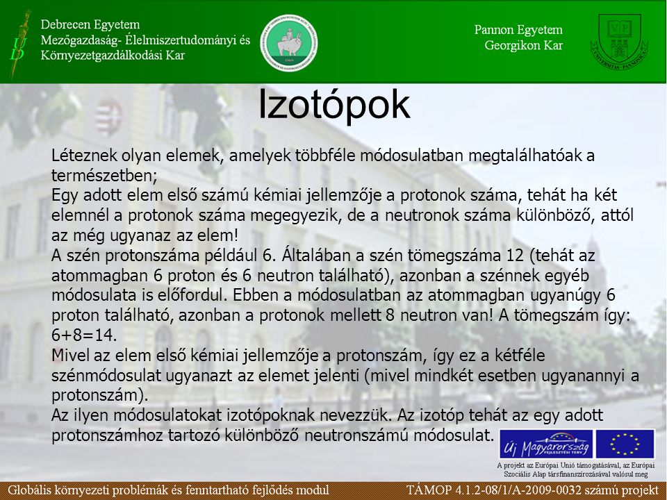 Izotópok Léteznek olyan elemek, amelyek többféle módosulatban megtalálhatóak a természetben;