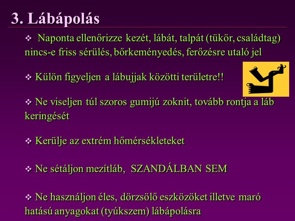 3. Lábápolás Naponta ellenőrizze kezét, lábát, talpát (tükör, családtag) nincs-e friss sérülés, bőrkeményedés, ferőzésre utaló jel.